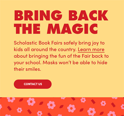 Scholastic Book Fairs safely bring joy to kids. Contact us to learn more